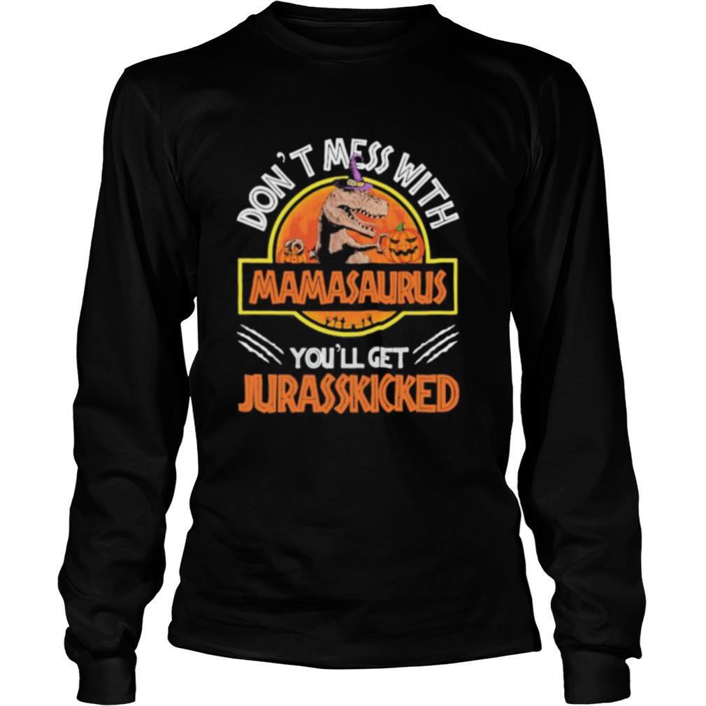Don't mess with mamasaurus or you'll get jurasskicked shirt