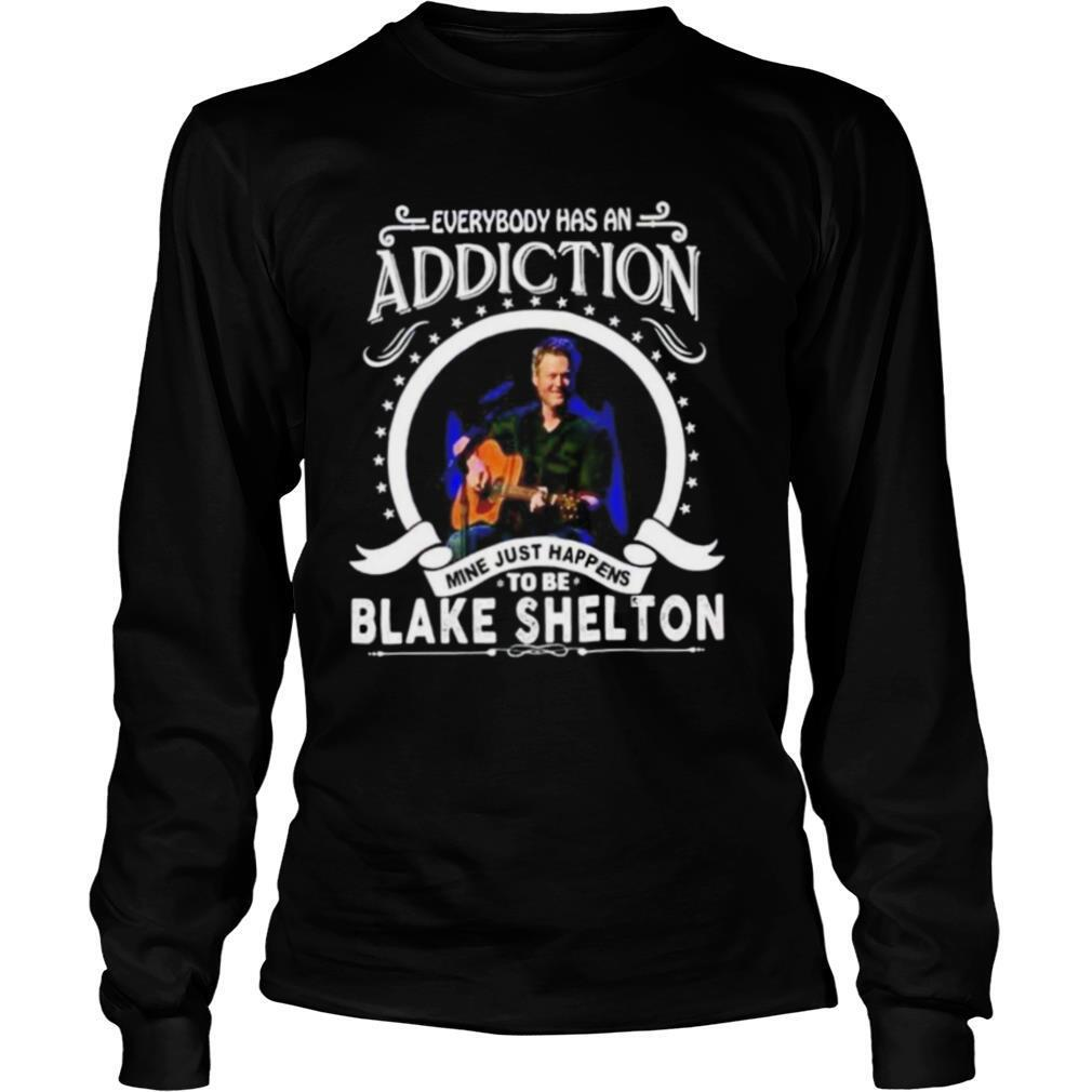 Everybody has an addiction mine just happens to be Blake Shelton shirt