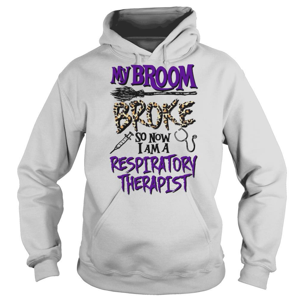My Broom Broke So Now I Am A Respiratory Therapist Halloween shirt