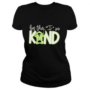 Stitch Be The I In Kind shirt