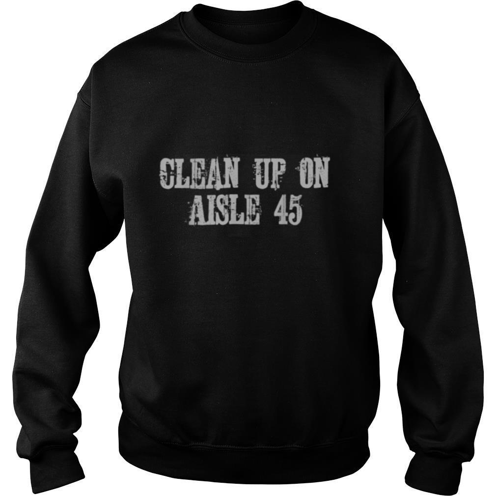 Clean Up On Aisle 45 shirt