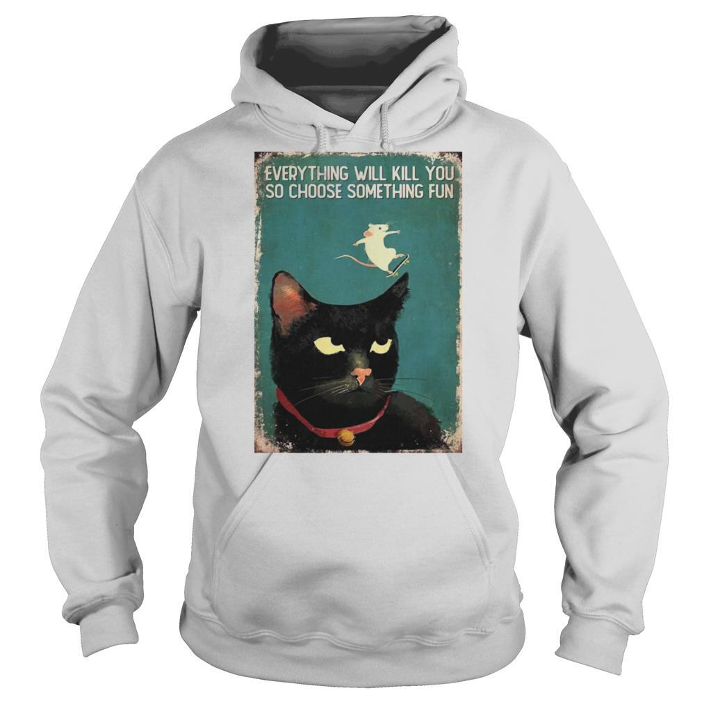 Mouse cat everything will kill you so choose something shirt