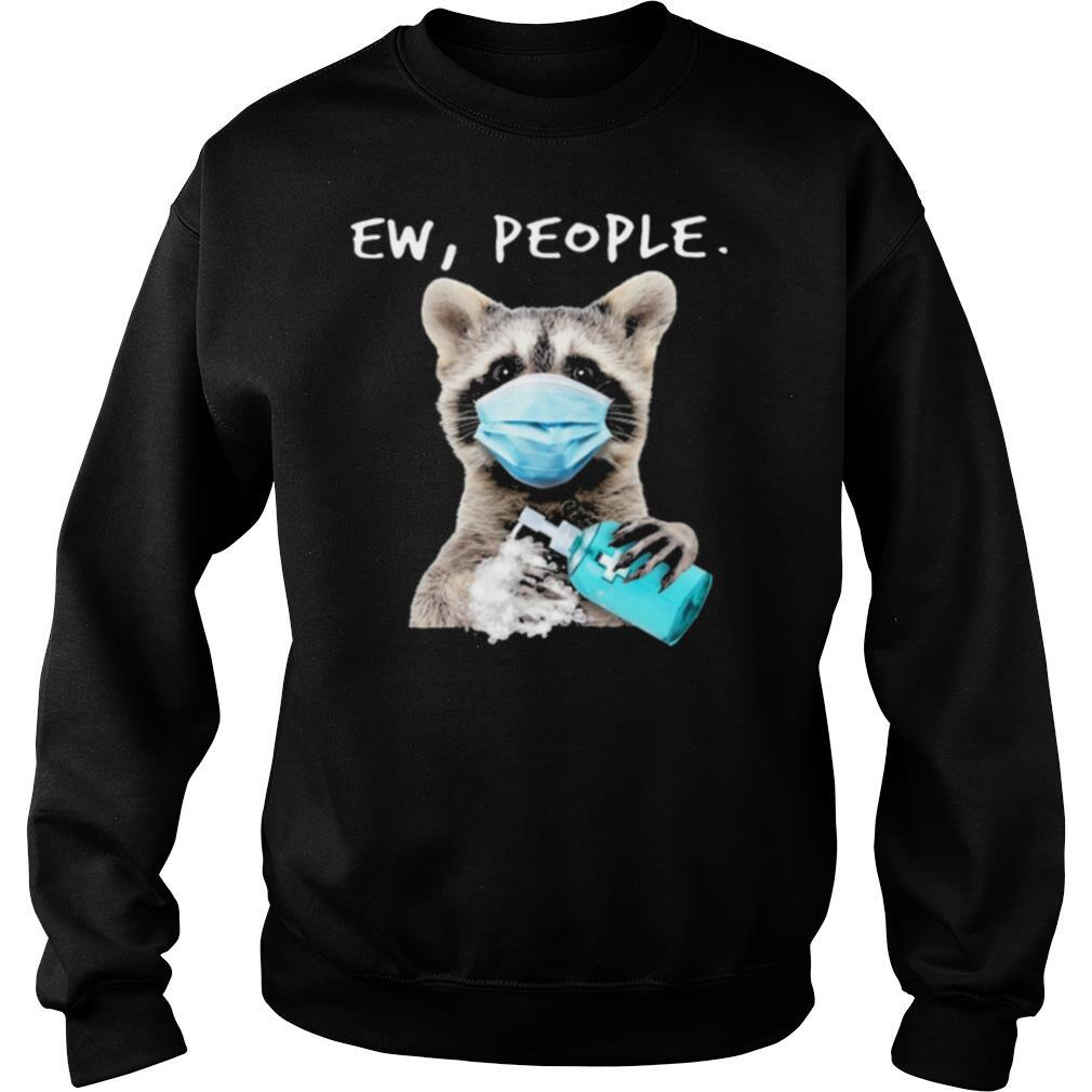 Racoon Face Mask Ew People shirt