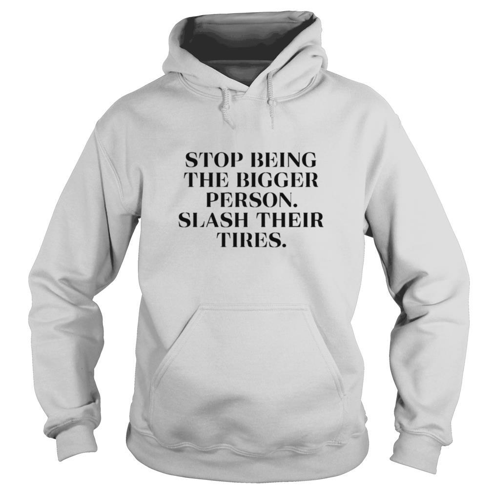Stop being the bigger person slash their tires 2020 shirt