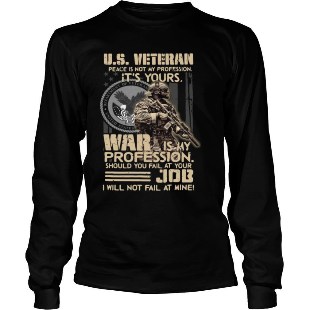 U.S. Veteran Peace Is Not My Profession It's Yours War Is My Profession Should You Fail At Your shirt