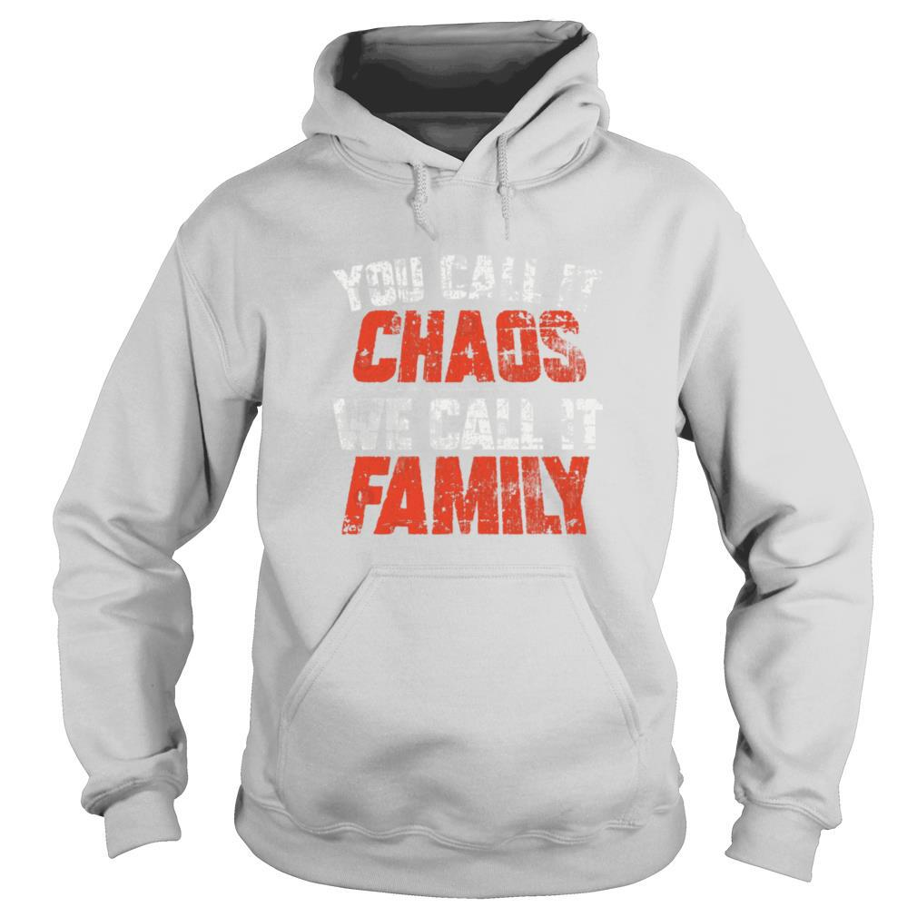 You call it chaos we call it family shirt