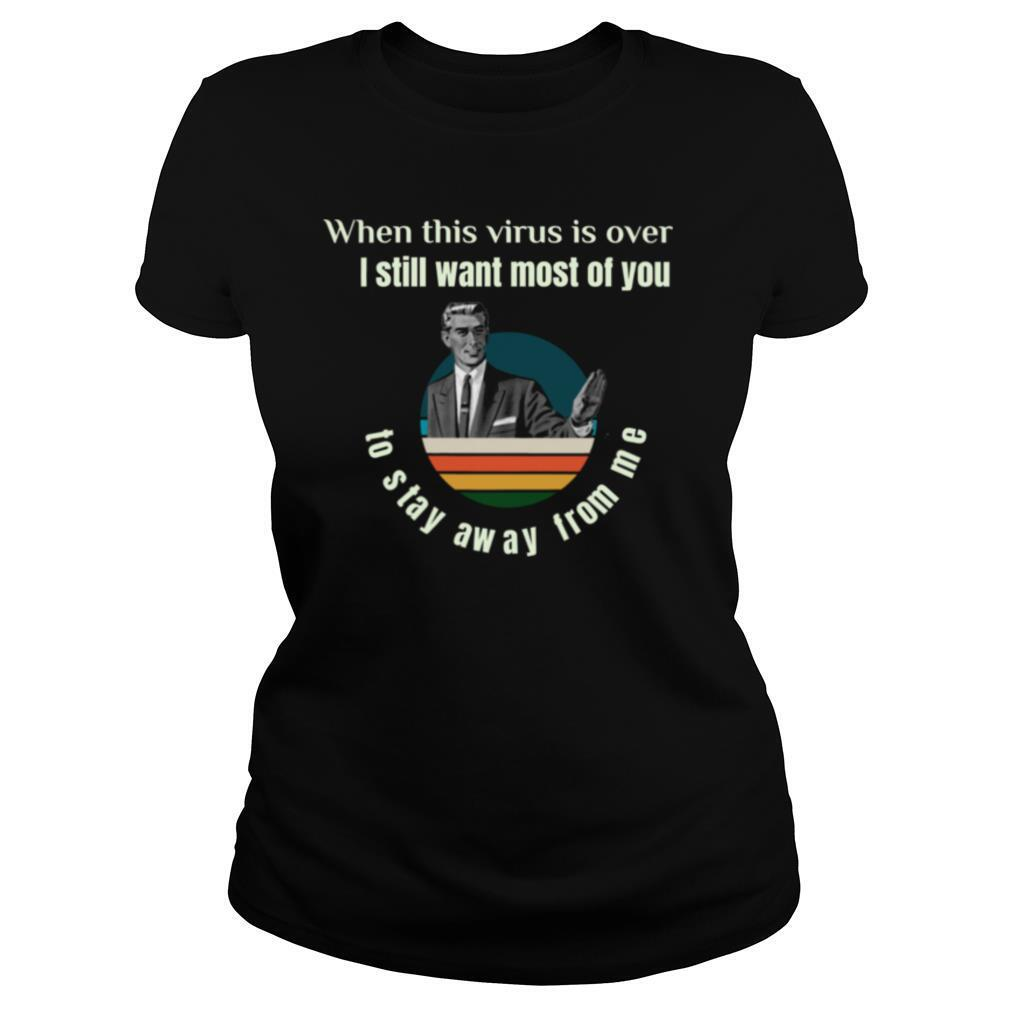 Meme Guy When This Virus Is Over I Still Want You To Stay Away From Me Vintage shirt