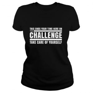 This ends your time here on the challenge take care of yourself shirt