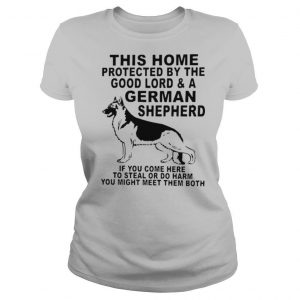 This home protected by the good lord and a german shepherd shirt