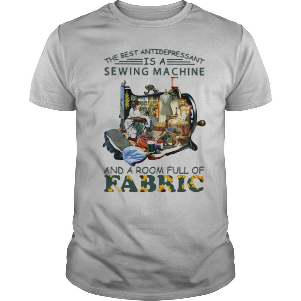 The Best Antidepressant Is A MaChine And A Room Full Of Fabric shirt