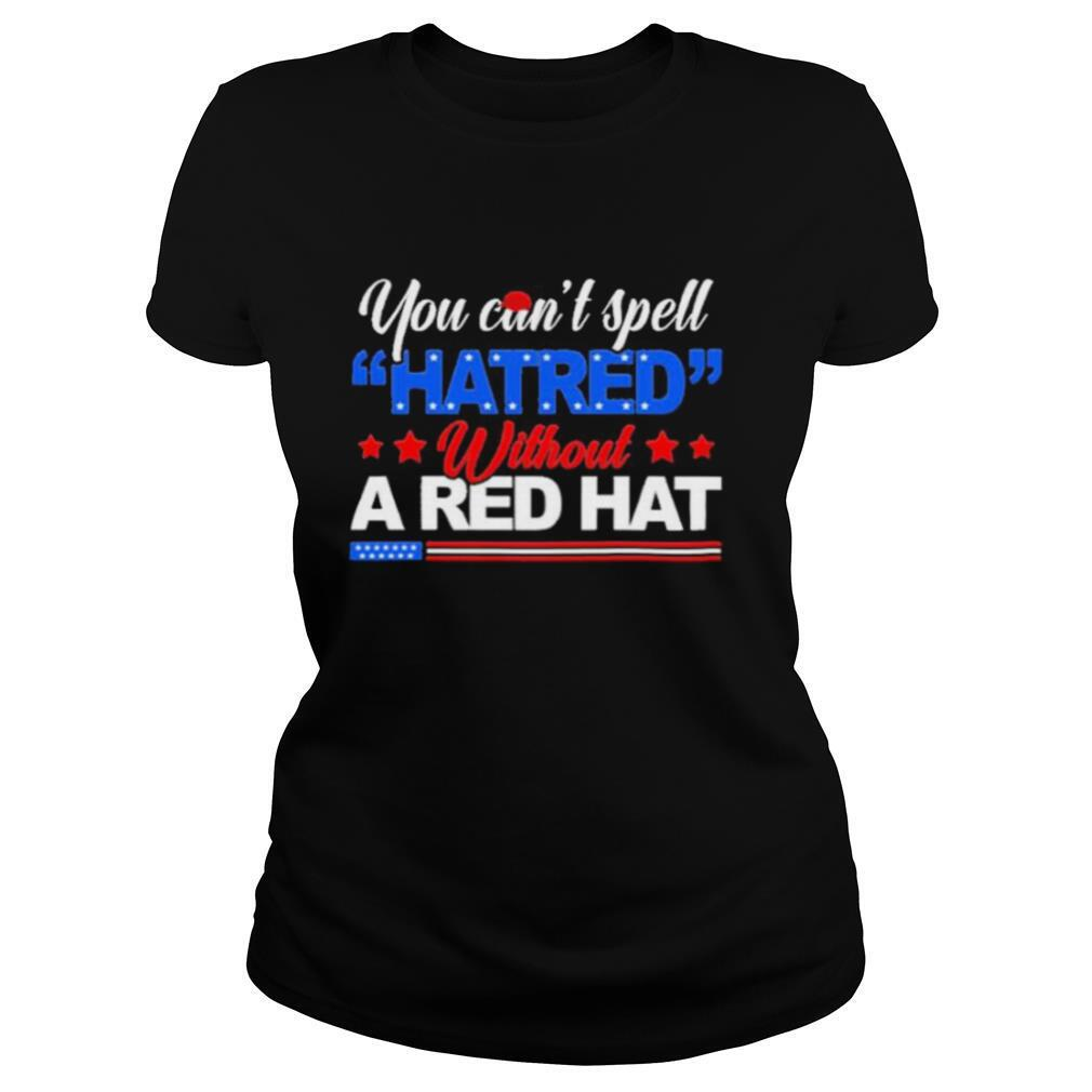 trump you cant hate red without red hat youre fired 2021 shirt