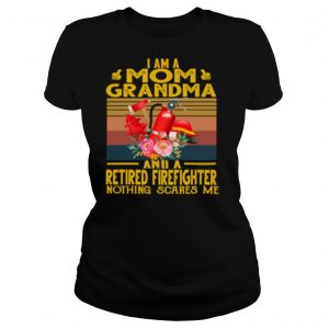 I Am A Mom Grandma And A Retired Firefighter Nothing Scares Me Vintage sirt