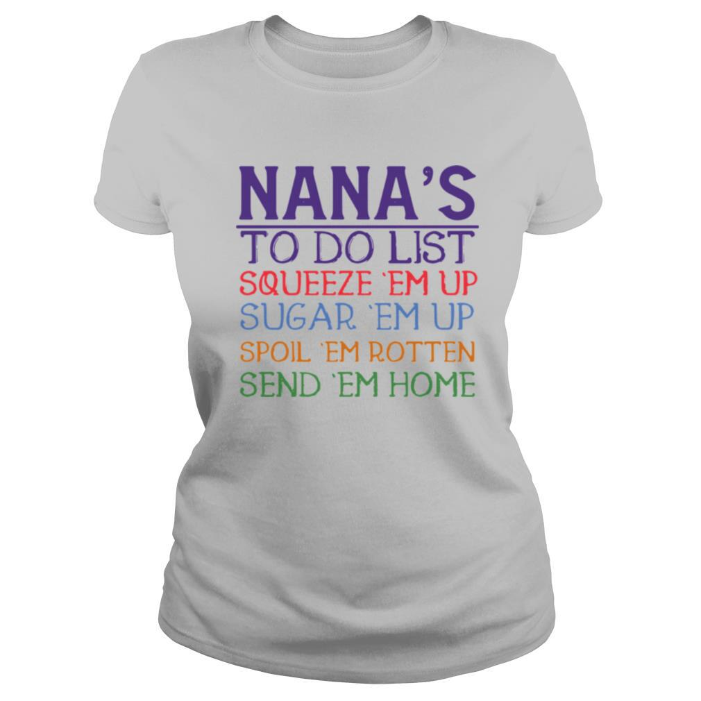 Nana's to do list squeeze 'em up sugar 'em up spoil 'em rotten send 'em home shirt