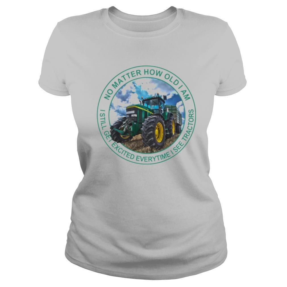 No matter how old I am I still get excited everytime I see tractors shirt