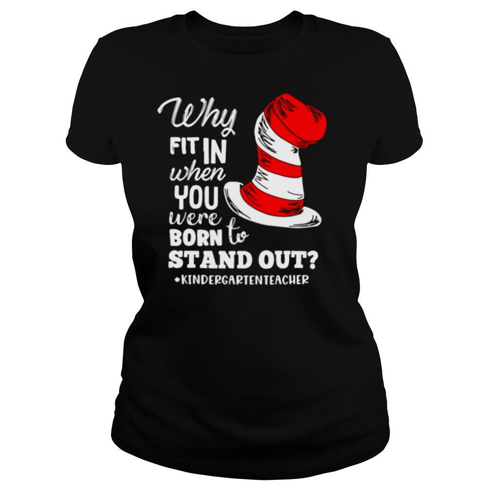 Why Fit In When You Were Born To Stand Out Kindergarten Teacher shirt