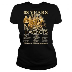 08 Years 2013 2021 Tyler Perry's The Haves And The Have Nots Signatures Thank You For The Memories shirt