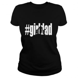 #Girl Dad Father's Day T shirt