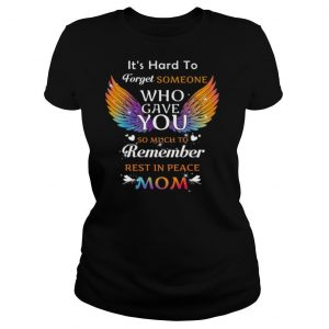 It's Hard To Forget Someone Who Gave You Remember Rest In Peace Mom Angel Wing shirt