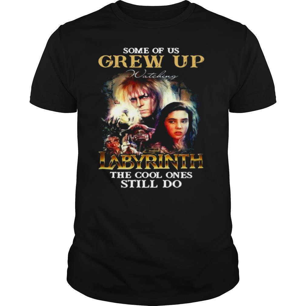 Some Of Us Grew Up Watching Labyrinth The Cool Ones Still Do Signature shirt