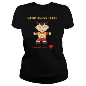 Stop Asian Hate Spread Love shirt
