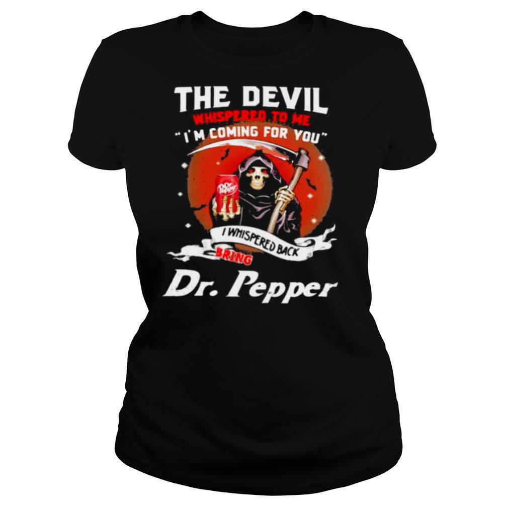 The Devil Whispered To Me Coming For You Bring Dr Pepper Skull Shirt