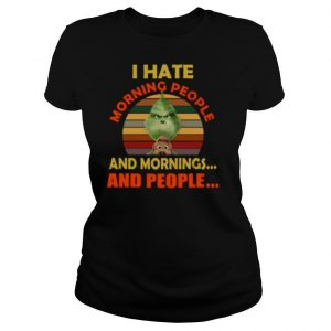 The Grinch I Hate Morning People And Mornings And People Vintage shirt