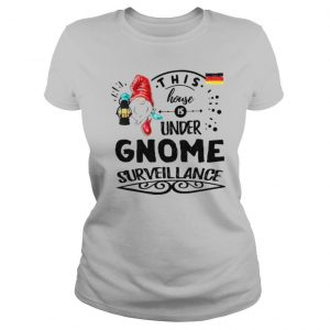 This House Is Under Gnome Surveillance T shirt