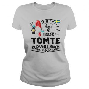 This House Is Under Tomte Surveillance T shirt
