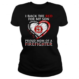 I Back The Red For My Son Love Proud Mom Of A Firefighter shirt