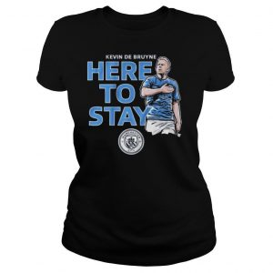 Kevin de bruyne here to stay shirt