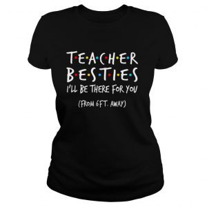 Teacher Besties I'll Be There For You T Shirt