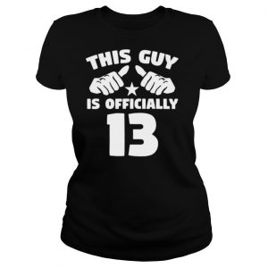 This Guy Is Officially 13 Years Old 13Th Birthday T shirt