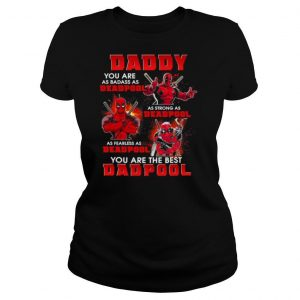 Daddy You Are As Badass As Deadpool You Are The Best Dadpool Shirt
