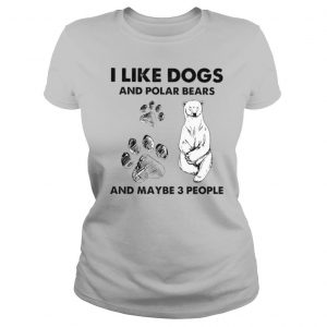 I Like Dogs And Polar Bears And Maybe 3 People Shirt