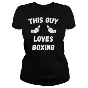 This Guy Loves Boxing Thumbs shirt