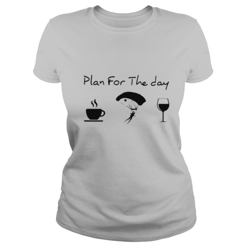Plan For The Day Coffee Skydiving And Wine Shirt