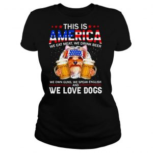 This IS America We Eat Meat We Drink Beer We Own Guns We Speak English And We Love Dogs American Flag Shirt