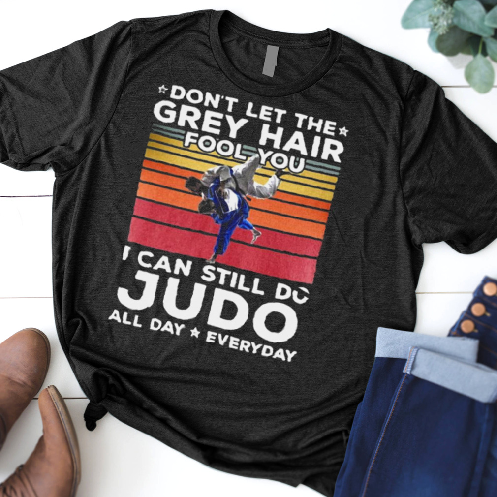 Don't Let The Grey Hair Fool You I Can Do JUDO All Day Everyday Vintage Retro T shirt