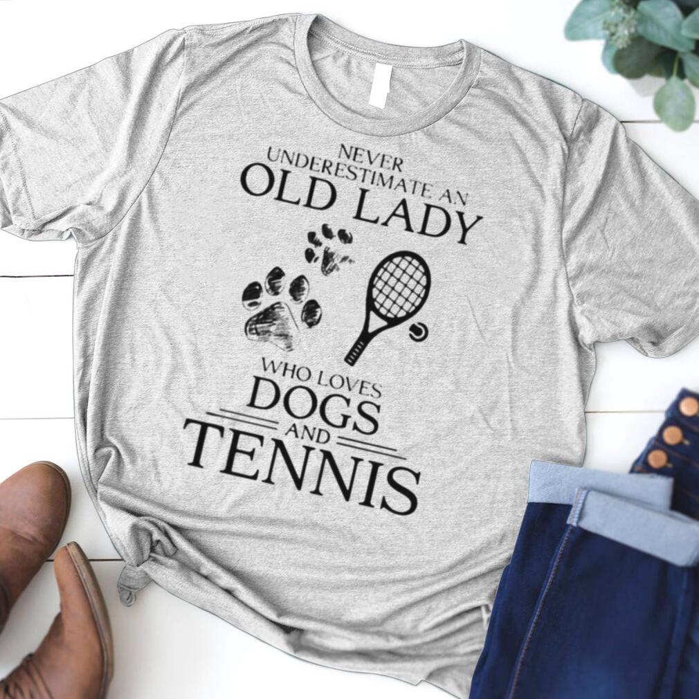 Never Underestimate An Old Lady Who Loves Dogs And Tennis Shirt