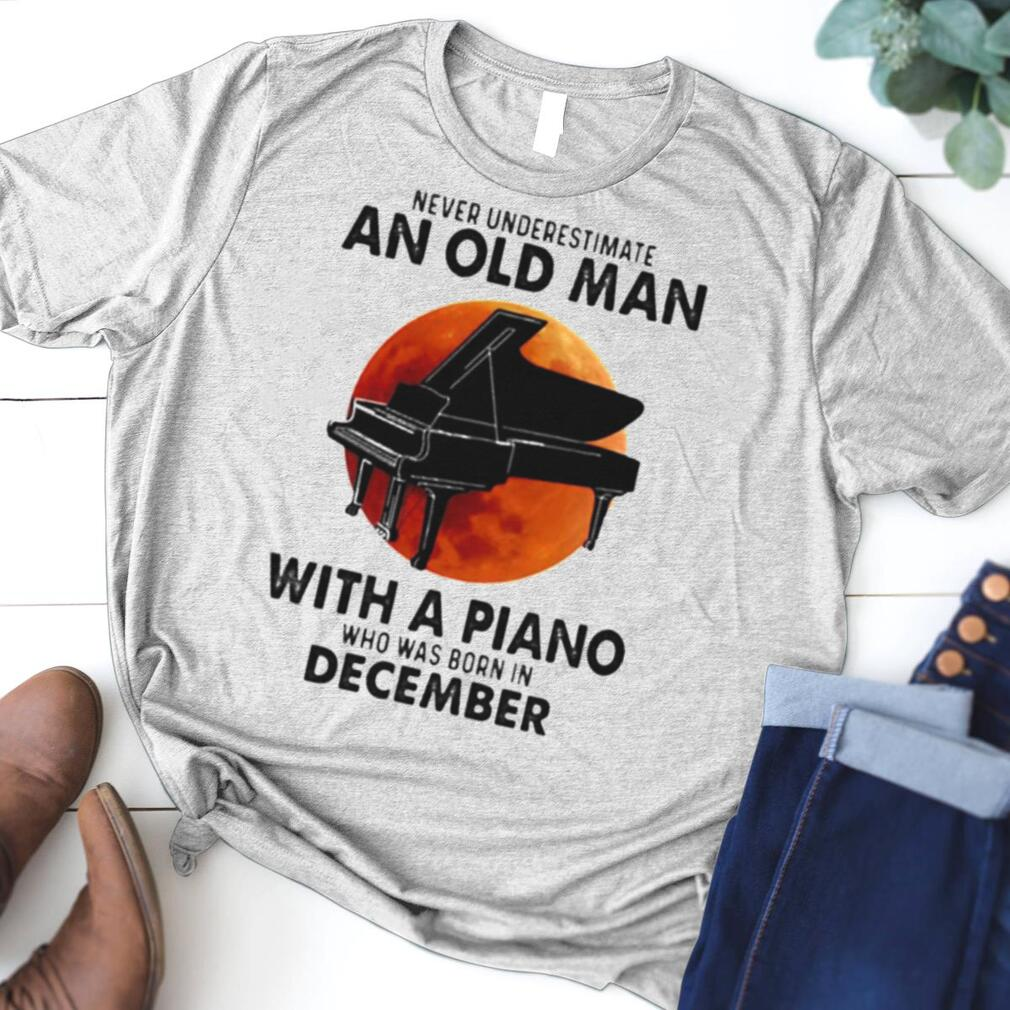 Never Underestimate An Old Man With A Piano Who Was Born In December Blood Moon Shirt