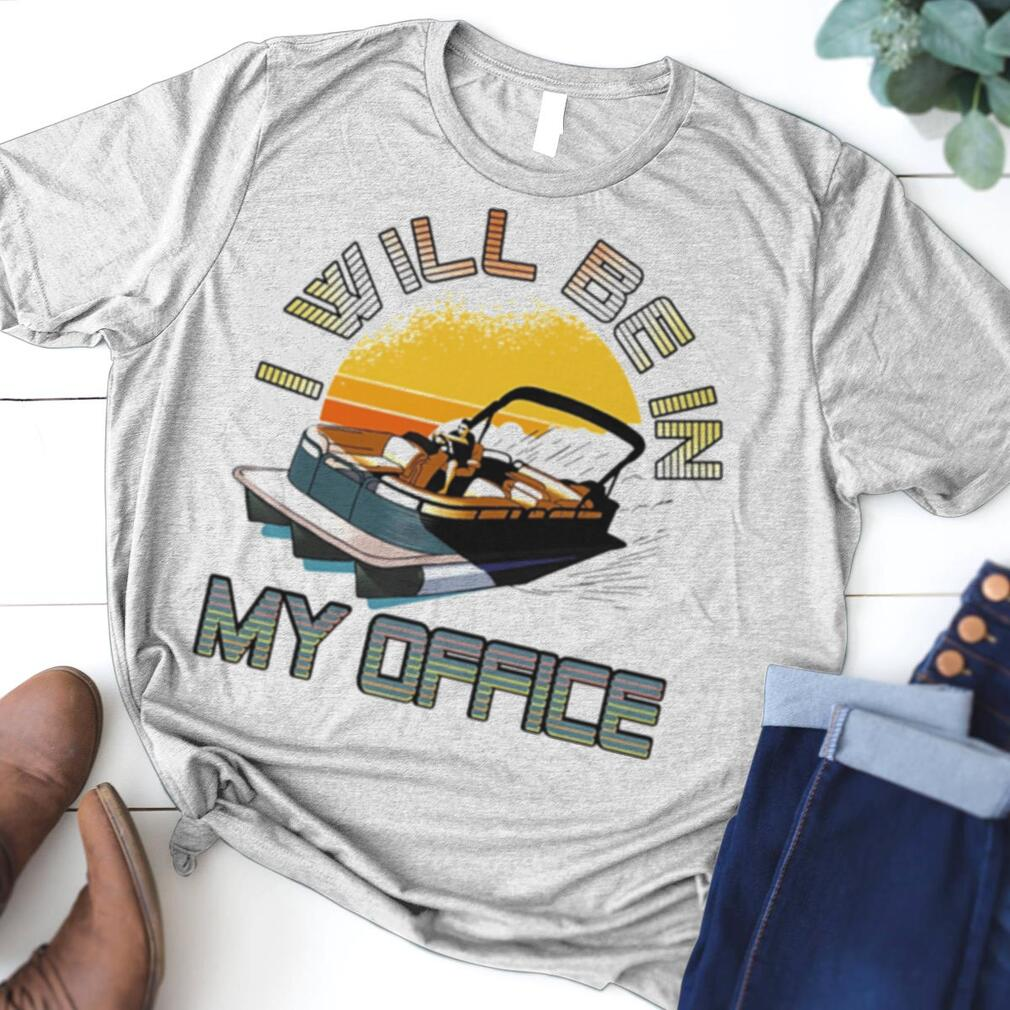 Boating I Will Be In My Office shirt